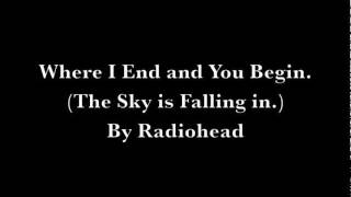 Radiohead - Where I End and You Begin. (The Sky is Falling in.) Lyrics On Screen