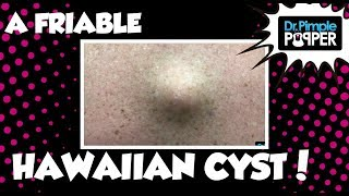 A Friable Hawaiian Cyst