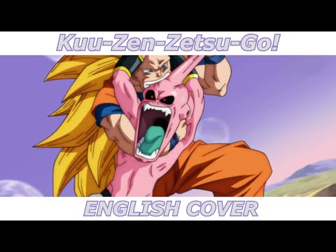 Kuu-Zen-Zetsu-Go! - Dragon Ball Z Kai OP 2 (English Cover)