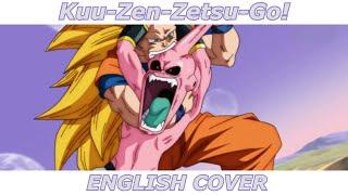 Kuu-Zen-Zetsu-Go! - Dragon Ball Z Kai OP 2 (English Cover)
