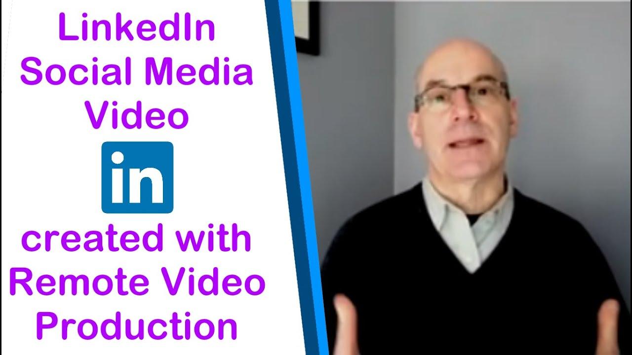 LinkedIn social media video marketing via remote video production for digital marketing.
