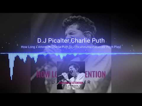 How long x Attention Charlie Puth(D.J.Picalter mix)(Ultimate Pitch Play)