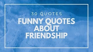 Funny Quotes About Friendship [30 Quotes]