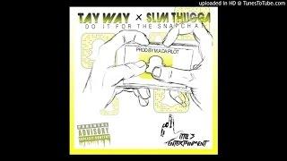 TAY WAY X SLIM THUGGA - DO IT FOR THE SNAPCHAT