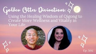 305: Using the Healing Wisdom of Qigong to Create More Wellness and Vitality in Your Life