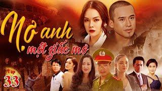 Phim Việt Nam Hay Nhất 2019 | Nợ Anh Một Giấc Mơ - Tập 33 | TodayFilm