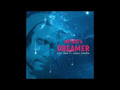 Not Just A Dreamer - Kidd Leow Ft  Jonnie Morgan