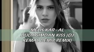 MELIS KAR - AL DUDAGIMDAN KISS (DJ KEMAL DEMIR REMIX 2017)
