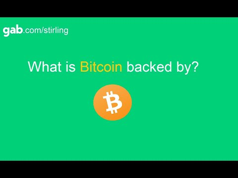 WHaT IS BITcoiN BACked BY? (more In Depth)