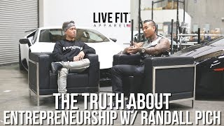 The Truth About Entrepreneurship W/ Live Fit Apparel CEO & Founder Randall Pich