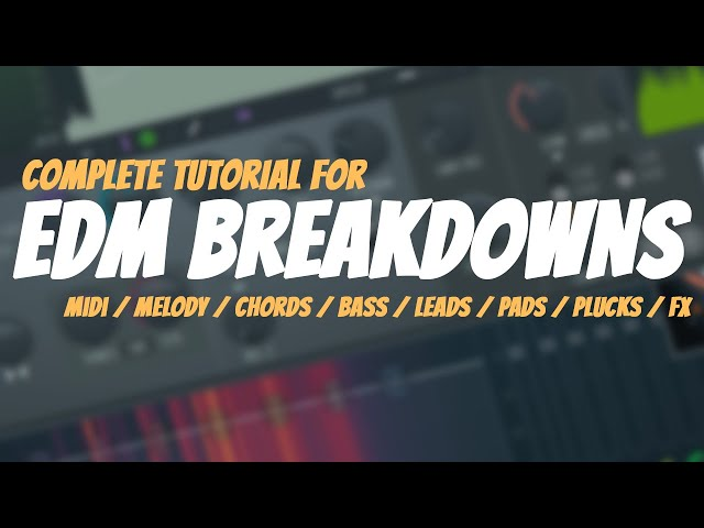 Complete Tutorial For EDM BREAKDOWNS | Melody / Plucks / Chords / Pads / Leads / Bass / FX