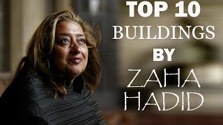 TOP 10 BUILDINGS BY ZAHA HADID