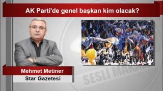 Mehmet Metiner  AK Parti'de Genel Başkan Kim Olacak