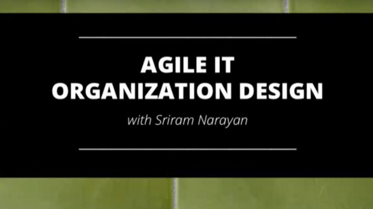 Sriram narayan agile it organization design youtube for It design