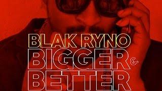 Blak Ryno - Bigger Better Network - June 2016