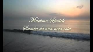 MAXIMO SPODEK, SAMBA DE UNA NOTA SOLA, BOSSA NOVA , INSTRUMENTAL