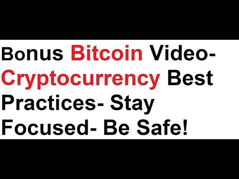 Bonus Bitcoin Video- Cryptocurrency Best Practices- Stay Focused- Be Safe!