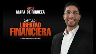 Mapa De Riqueza Capitulo 1 Libertad Financiera con Alejandro Saracho