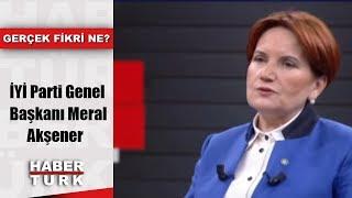 Gerçek Fikri Ne? - 12 Ekim 2018 - (İYİ Parti Genel Başkanı Meral Akşener)
