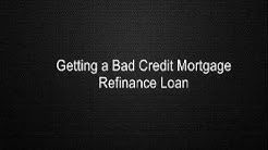 Getting a Bad Credit Mortgage Refinance Loan