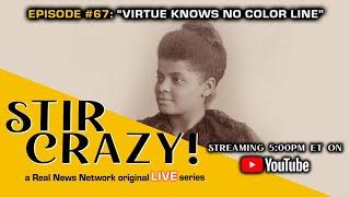 "Stir Crazy! Episode #67 - ""Virtue Knows No Color Line"""