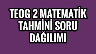 TEOG 2 Matematik Tahmini Soru Dağılımı ;) (Seçici Sorular Nereden Gelebilir)