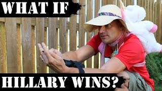 What If Hillary Wins?!
