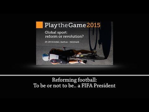 Play the Game 2015 - Reforming football: To be or not to be... a FIFA President