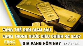 Giá vàng mới nhất 17/9 | Vàng thế giới giảm sâu, vàng trong nước điều chỉnh ra sao? | FBNC