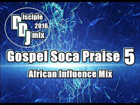 GOSPEL SOCA PRAISE 5 2016 DiscipleDJ CARIBBEAN AFRICAN INFLUENCE DJ MIX