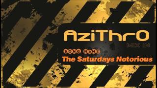 The Saturdays Notorious[AziThrO Mix]