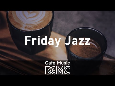 Friday Jazz: Background Instrumental Cafe Jazz Music - Music for Studying, Work, Relax