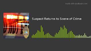 Suspect Returns to Scene of Crime