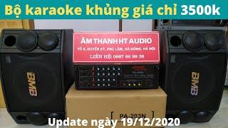 Dàn karaoke gia đình giá rẻ chỉ 3500k | Amply 203N 8 sò to + đôi loa bmb880 từ kép to up 19/12/2020