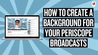 How To Create A Background For Your Periscope Broadcasts on YouTube