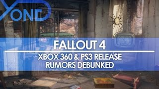Fallout 4 - Xbox 360 PS3 Release Rumors Debunked
