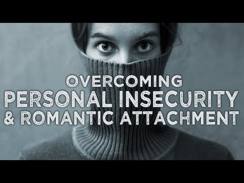 OVERCOMING INSECURITY and LETTING GO of ROMANTIC ATTACHMENT