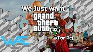 WAE Shorts: We just want GTA V (for PC)