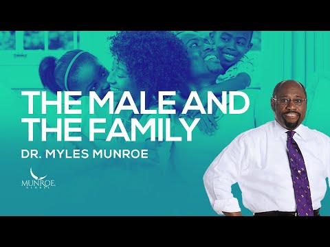The Male and The Family | Dr. Myles Munroe