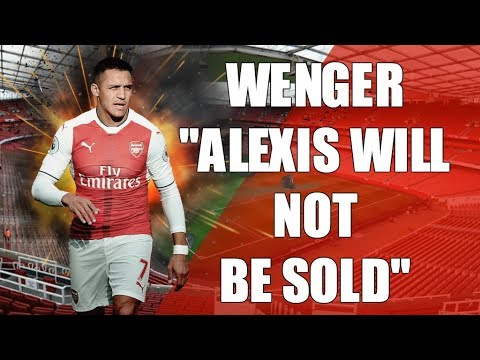 Alexis Sanchez | Wenger Says He Will NOT Be Sold!