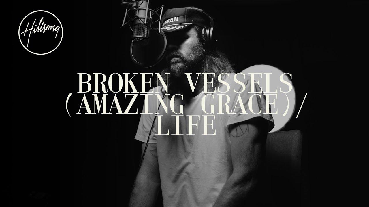 Download Broken Vessels (Amazing Grace) / Life - Hillsong Worship