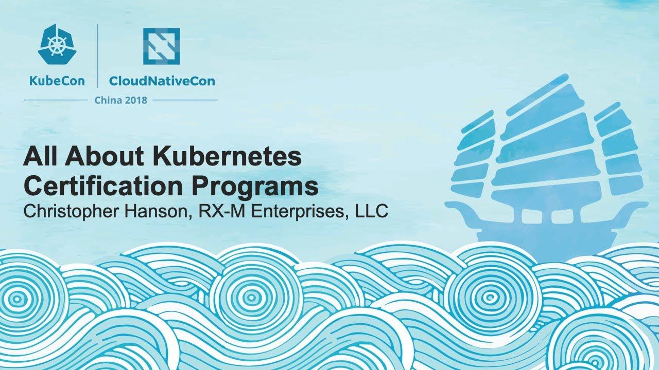 All About Kubernetes Certification Programs - Christopher Hanson, RX-M Enterprises, LLC