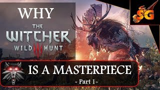 Why The Witcher 3 Is A Masterpiece Part 1( A Witcher 3 Celebration and Analysis 2 years Later)