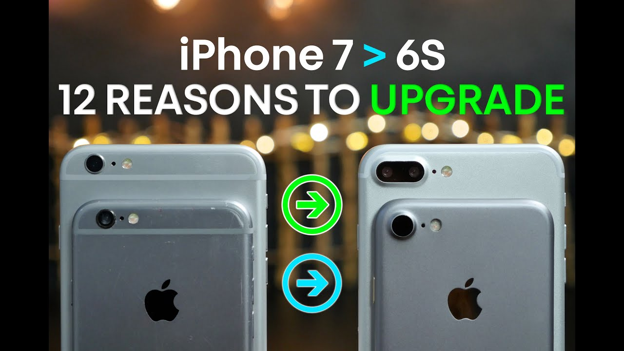 iphone 6s upgrade iphone 7 vs 6s 12 reasons to upgrade to iphone 7 doovi 11509