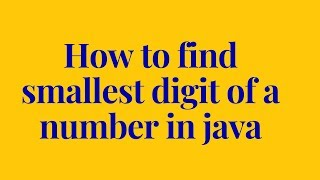 how to find smallest digit of a number in java