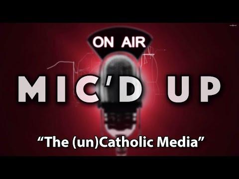 """Mic'd Up """"The (Un)Catholic Media"""""""