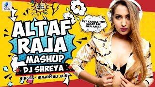Altaf Raja Mashup (2019) | DJ Shreya X Himanshu Jain | Altaf Raja Hit Songs