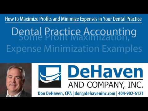Maximizing Profits and Minimizing Expenses in Your Dental Practice - Don DeHaven, CPA