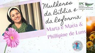 MULHERES DA BÍBLIA E DA REFORMA - Marta, Maria e Phillipine de Luns