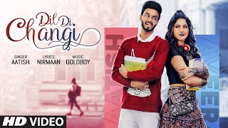 Dil Di Changi (Full Song) Aatish | Goldboy | Nirmaan | Frame Singh | Latest Punjabi Songs 2020